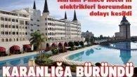 Mardan Palace Otel'in elektrikleri kesildi