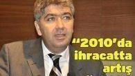 """""""2010 yılında ihracatta artış sağlandı"""""""