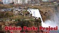 Düden Parkı Projesi hayata geçiriliyor