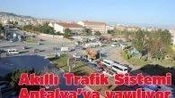 Akıllı Trafik Sistemi Antalya'ya yayılıyor