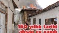 150 yıllık tarihi ahşap ev yandı