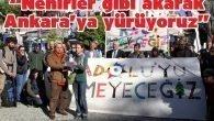 """""""Nehirler gibi akarak Ankara'ya yürüyoruz"""""""