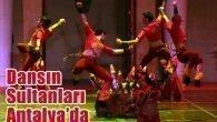 Dansın Sultanları Antalya'da
