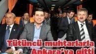 Tütüncü muhtarlarla Ankara'ya gitti