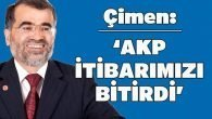 Çimen: 'AKP itibarımızı bitirdi'