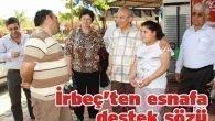 İrbeç'ten esnafa destek sözü