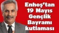 Enhoş'tan 19 Mayıs Gençlik Bayramı kutlaması