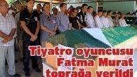 Tiyatro oyuncusu Fatma Murat toprağa verildi