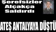 Ateş Antalya'ya düştü
