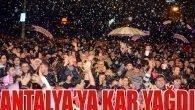 Belediye kar yağdırdı, Antalya coşkuyla kutladı