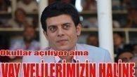 """ÇETİN,""""OKULLARIN AÇILMASI VELİLERİ BUNALTTI"""""""