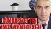 """""""Cumhuriyet'ten taviz vermeyeceğiz"""""""