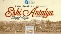 Eski Antalya fotoğrafları Antalyalılarla buluşuyor