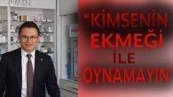 """""""KİMSENİN EKMEĞİYLE OYNAMAYIN"""""""
