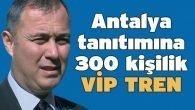 Antalya tanıtımına 300 kişilik VİP TREN