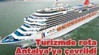 Turizmde rota Antalya'ya çevrildi