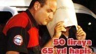 50 liraya 65 yıl hapis
